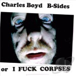 B-sides or I Fuck Corpses cover art